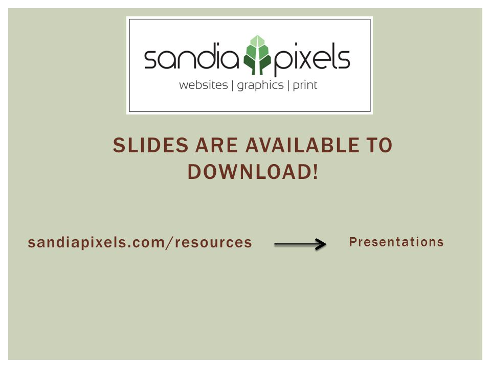sandiapixels.com/resources SLIDES ARE AVAILABLE TO DOWNLOAD! Presentations