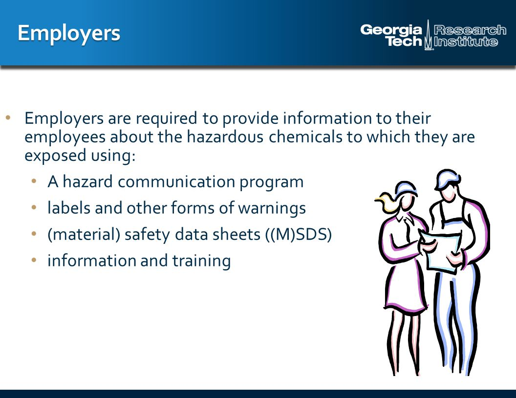 Labels Employers are responsible for maintaining the labels on the containers, including, but not limited to, tanks, totes, drums, and for training their employees on the hazards listed on the labels in the workplace.