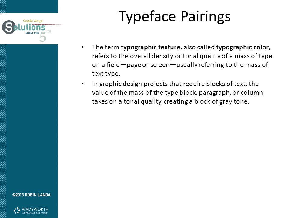 Typeface Pairings The term typographic texture, also called typographic color, refers to the overall density or tonal quality of a mass of type on a f