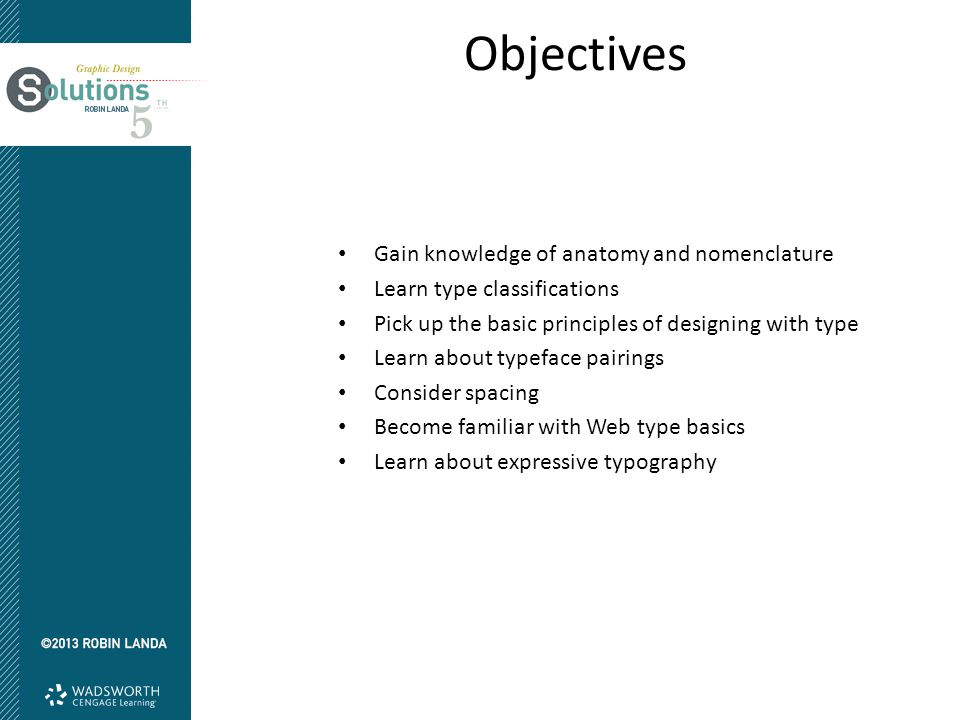 Objectives Gain knowledge of anatomy and nomenclature Learn type classifications Pick up the basic principles of designing with type Learn about typef