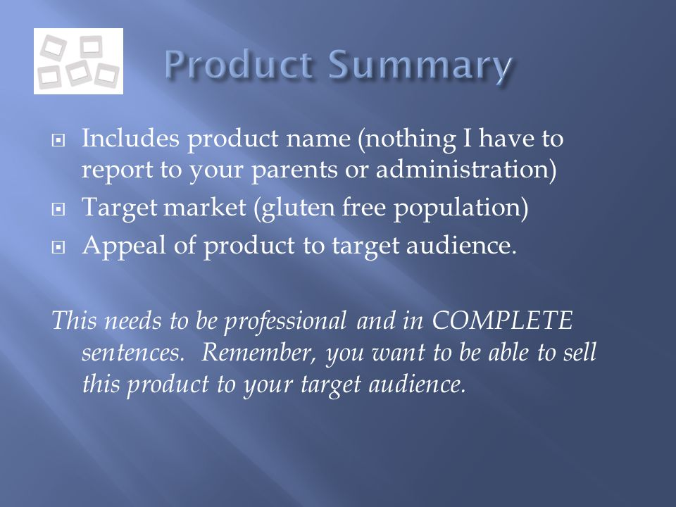  Includes product name (nothing I have to report to your parents or administration)  Target market (gluten free population)  Appeal of product to target audience.