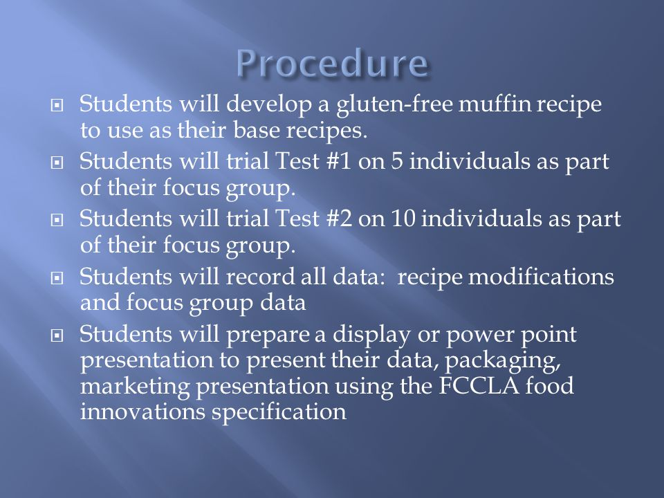  Students will develop a gluten-free muffin recipe to use as their base recipes.