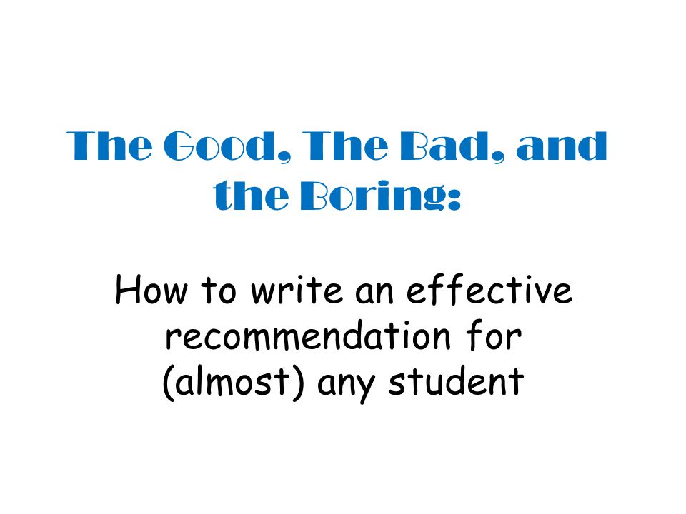 The Good, The Bad, and the Boring: How to write an effective recommendation for (almost) any student