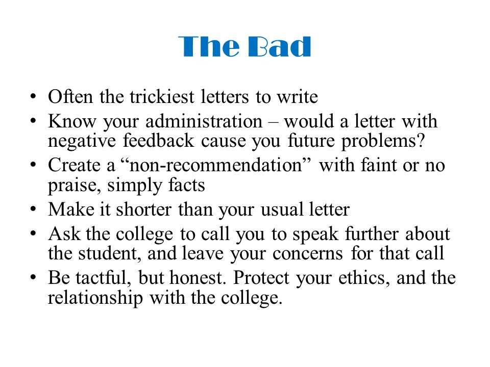The Bad Often the trickiest letters to write Know your administration – would a letter with negative feedback cause you future problems.