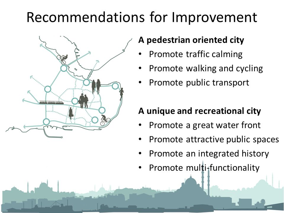 Recommendations for Improvement A pedestrian oriented city Promote traffic calming Promote walking and cycling Promote public transport A unique and r
