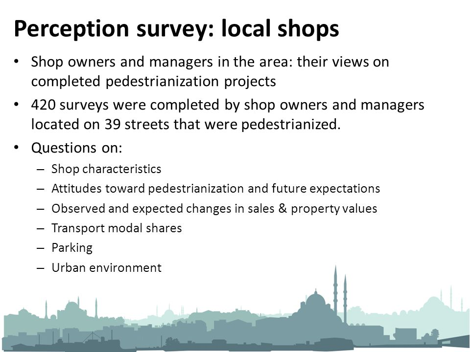 Perception survey: local shops Shop owners and managers in the area: their views on completed pedestrianization projects 420 surveys were completed by