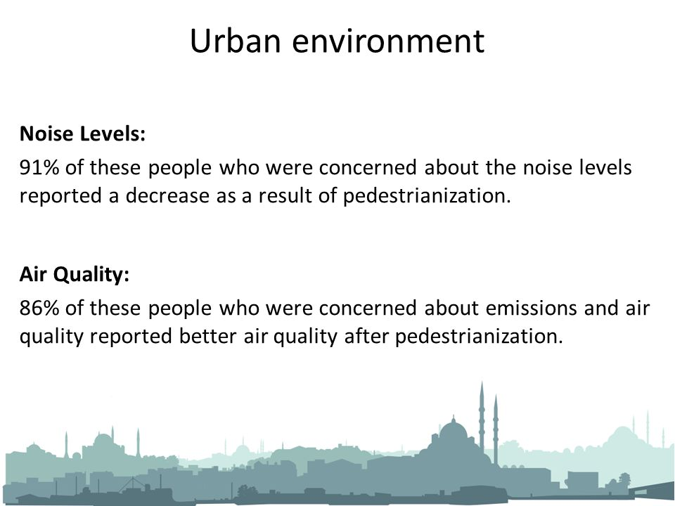 Urban environment Noise Levels: 91% of these people who were concerned about the noise levels reported a decrease as a result of pedestrianization. Ai