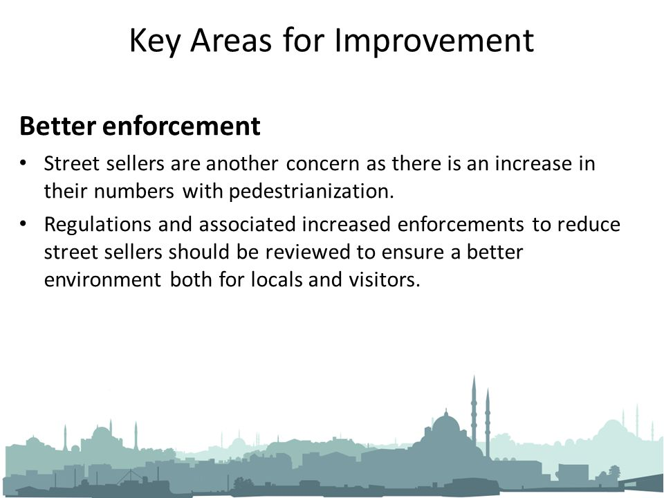 Key Areas for Improvement Better enforcement Street sellers are another concern as there is an increase in their numbers with pedestrianization.