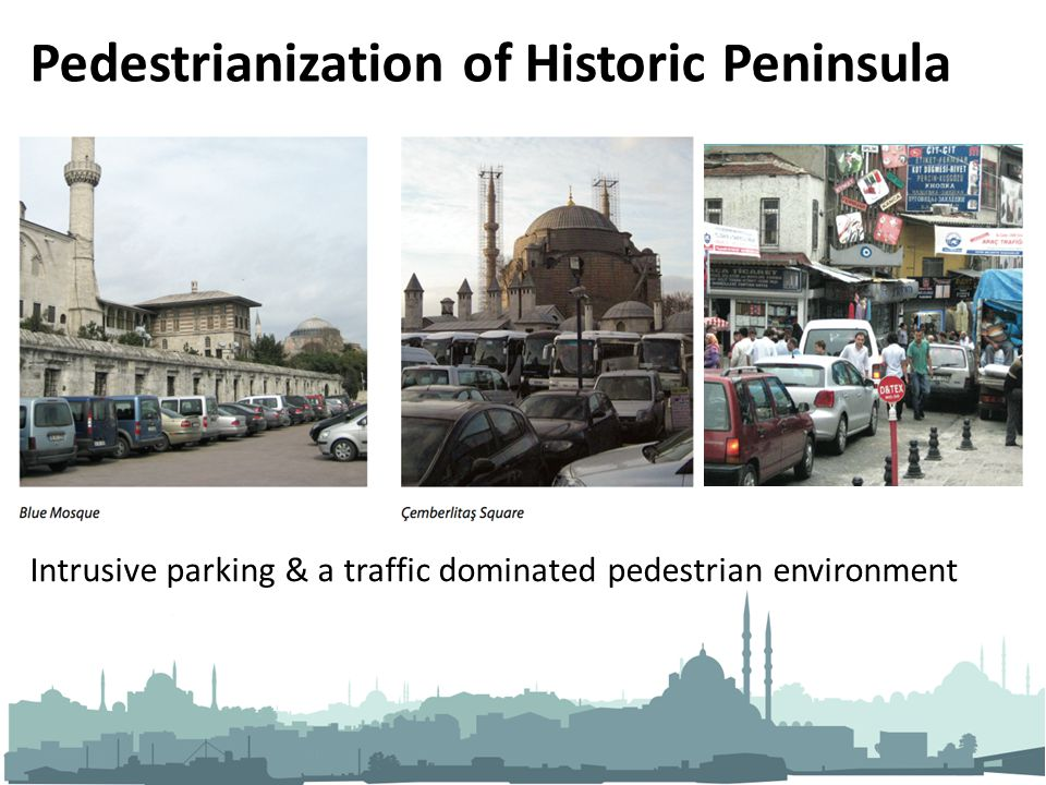 Pedestrianization of Historic Peninsula Intrusive parking & a traffic dominated pedestrian environment