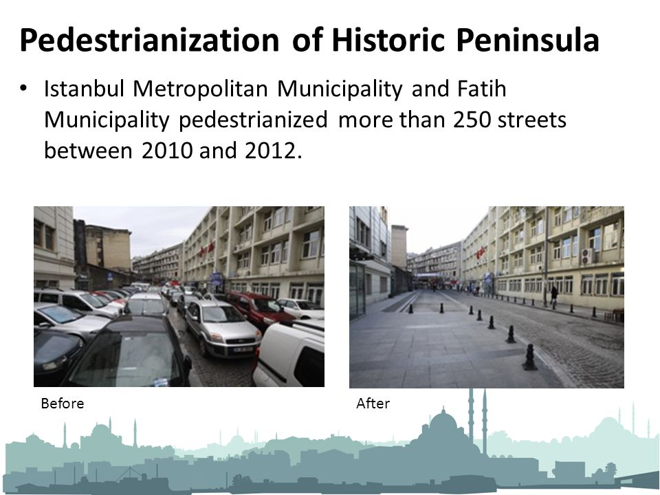 Pedestrianization of Historic Peninsula Istanbul Metropolitan Municipality and Fatih Municipality pedestrianized more than 250 streets between 2010 and 2012.