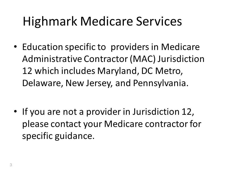 Highmark Medicare Services Education specific to providers in Medicare Administrative Contractor (MAC) Jurisdiction 12 which includes Maryland, DC Metro, Delaware, New Jersey, and Pennsylvania.