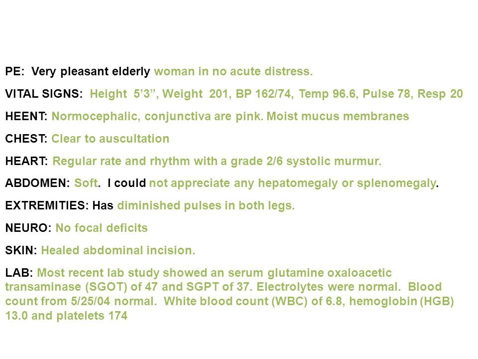 PE: Very pleasant elderly woman in no acute distress.