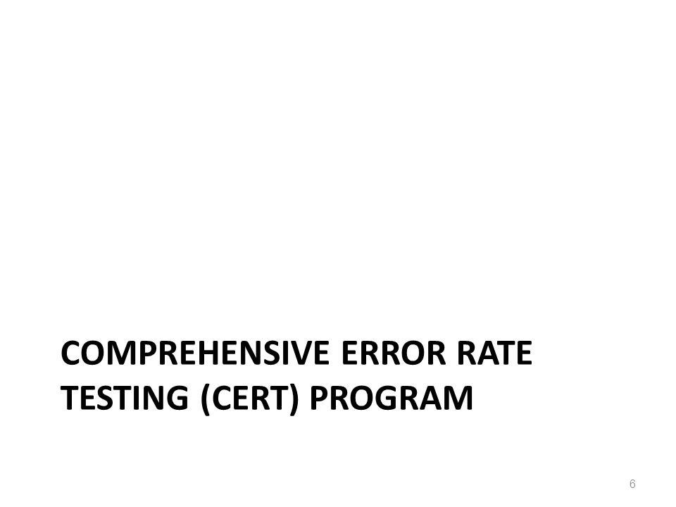 COMPREHENSIVE ERROR RATE TESTING (CERT) PROGRAM 6