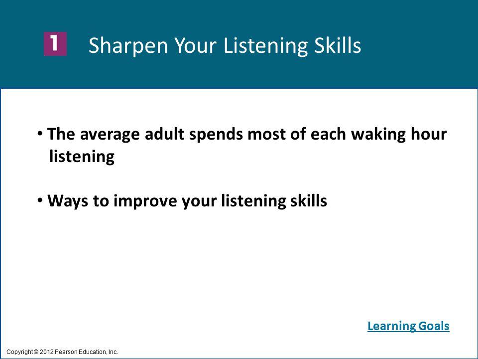 Sharpen Your Listening Skills Copyright © 2012 Pearson Education, Inc.