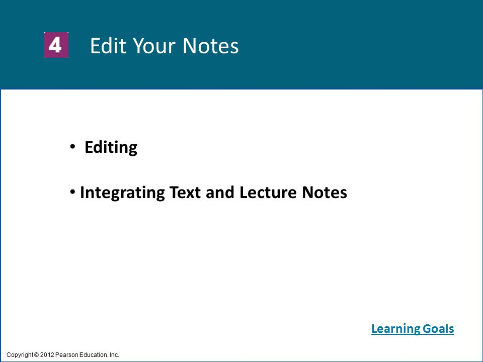 Edit Your Notes Copyright © 2012 Pearson Education, Inc. Editing Integrating Text and Lecture Notes Learning Goals