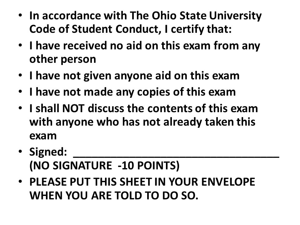 In accordance with The Ohio State University Code of Student Conduct, I certify that: I have received no aid on this exam from any other person I have