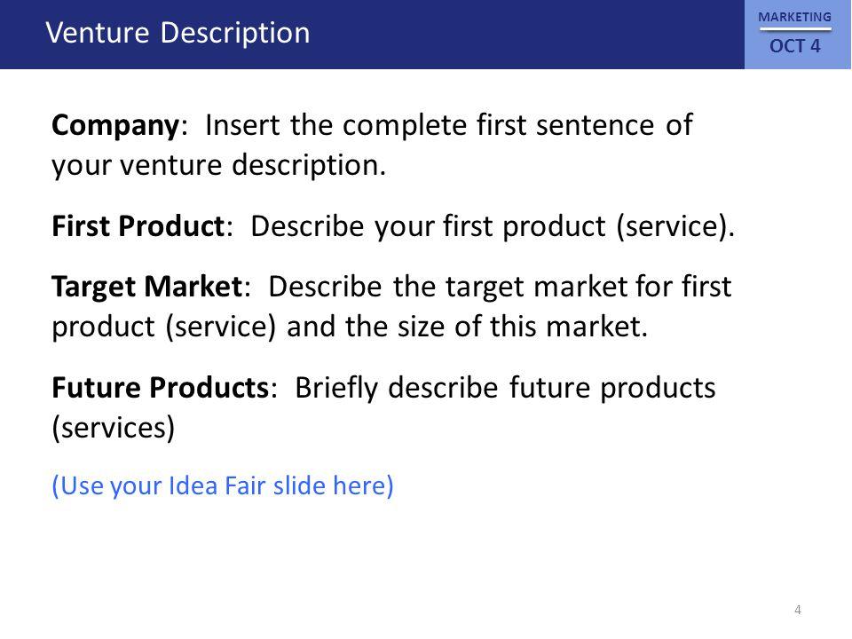 MARKETING OCT 4 Venture Description Company: Insert the complete first sentence of your venture description.