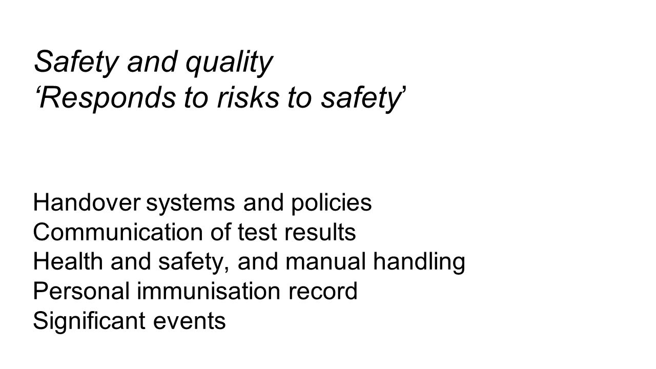 Safety and quality 'Responds to risks to safety' Handover systems and policies Communication of test results Health and safety, and manual handling Pe