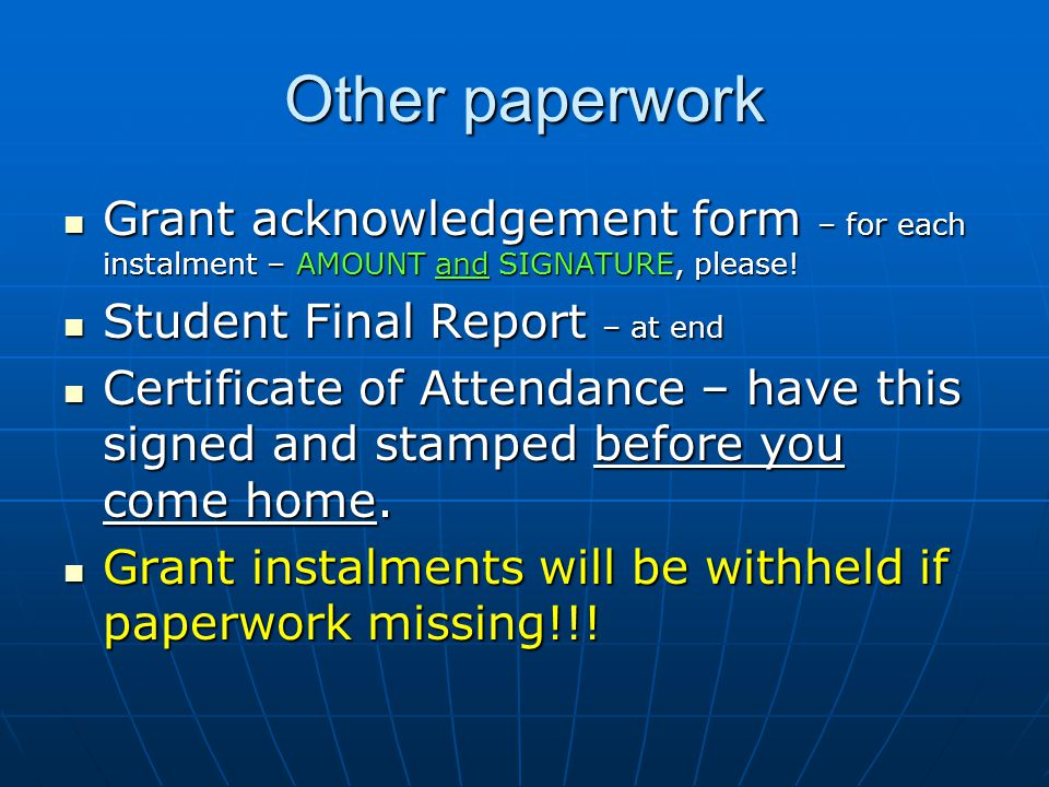 Other paperwork Grant acknowledgement form – for each instalment – AMOUNT and SIGNATURE, please.