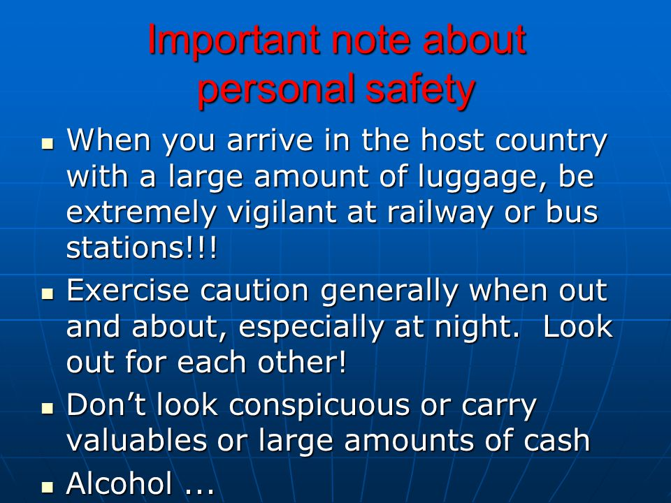 Important note about personal safety When you arrive in the host country with a large amount of luggage, be extremely vigilant at railway or bus stations!!.