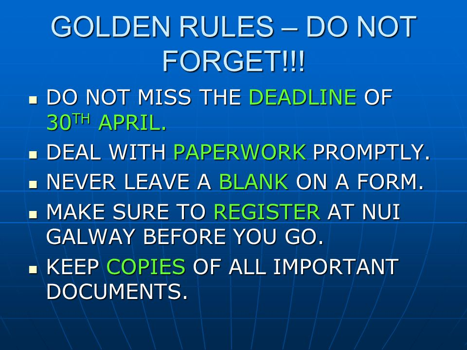 GOLDEN RULES – DO NOT FORGET!!. DO NOT MISS THE DEADLINE OF 30 TH APRIL.