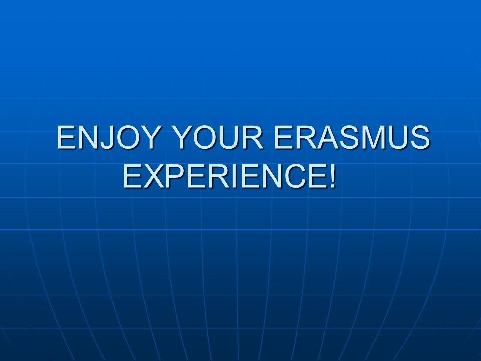 ENJOY YOUR ERASMUS EXPERIENCE! ENJOY YOUR ERASMUS EXPERIENCE!