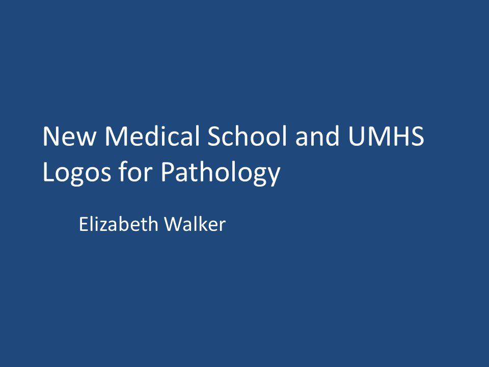New Medical School and UMHS Logos for Pathology Elizabeth Walker