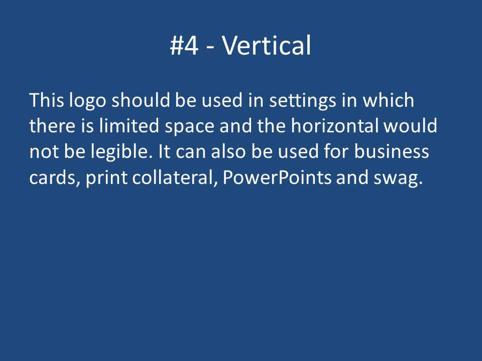 #4 - Vertical This logo should be used in settings in which there is limited space and the horizontal would not be legible.