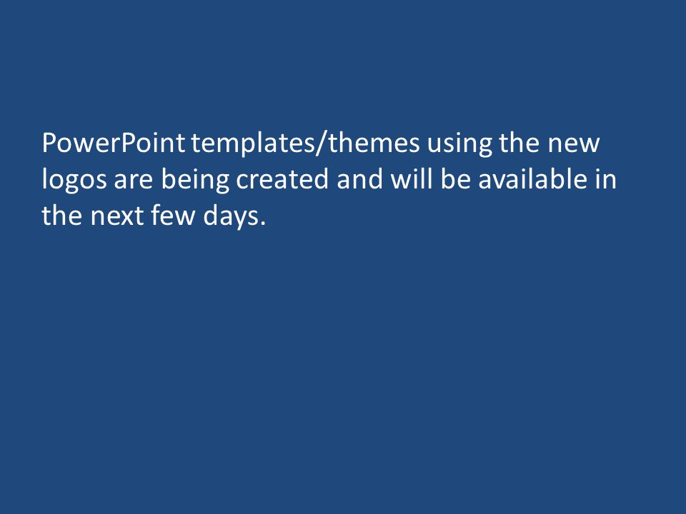 PowerPoint templates/themes using the new logos are being created and will be available in the next few days.