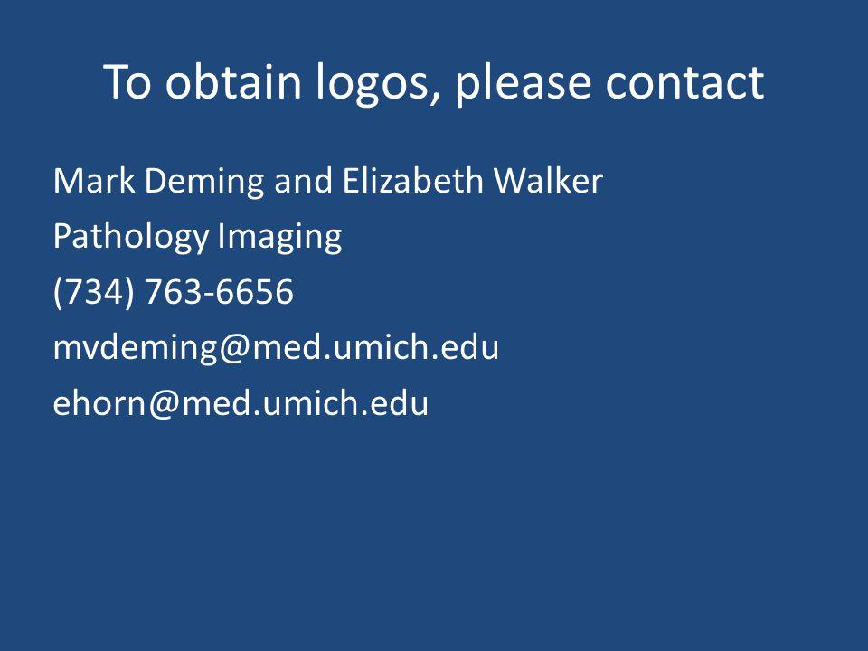 To obtain logos, please contact Mark Deming and Elizabeth Walker Pathology Imaging (734) 763-6656 mvdeming@med.umich.edu ehorn@med.umich.edu