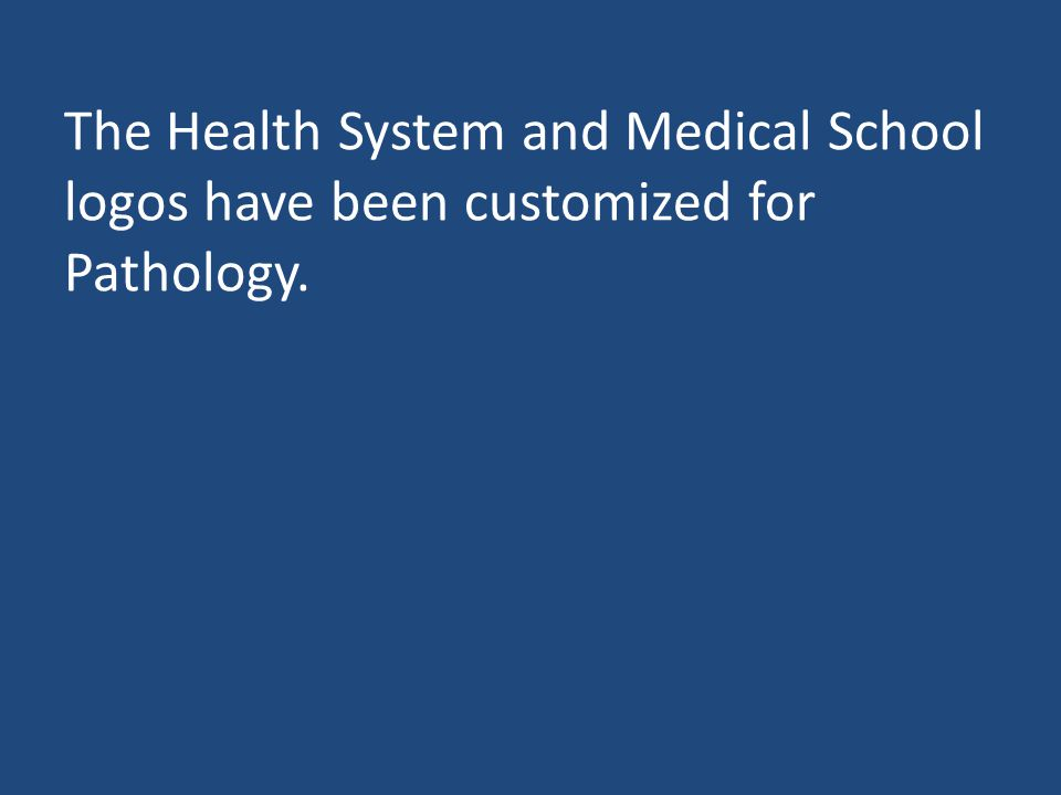 The Health System and Medical School logos have been customized for Pathology.