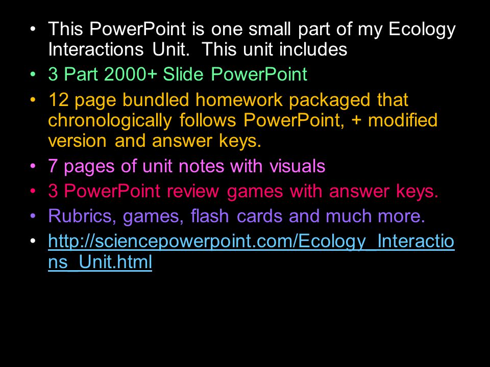 This PowerPoint is one small part of my Ecology Interactions Unit. This unit includes 3 Part 2000+ Slide PowerPoint 12 page bundled homework packaged