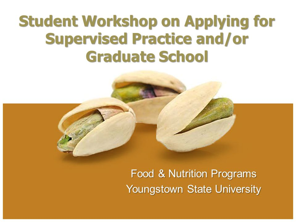 Food & Nutrition Programs Youngstown State University Student Workshop on Applying for Supervised Practice and/or Graduate School