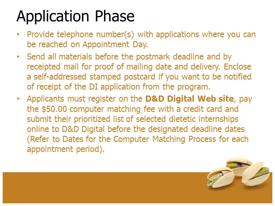 Application Phase Provide telephone number(s) with applications where you can be reached on Appointment Day. Send all materials before the postmark de