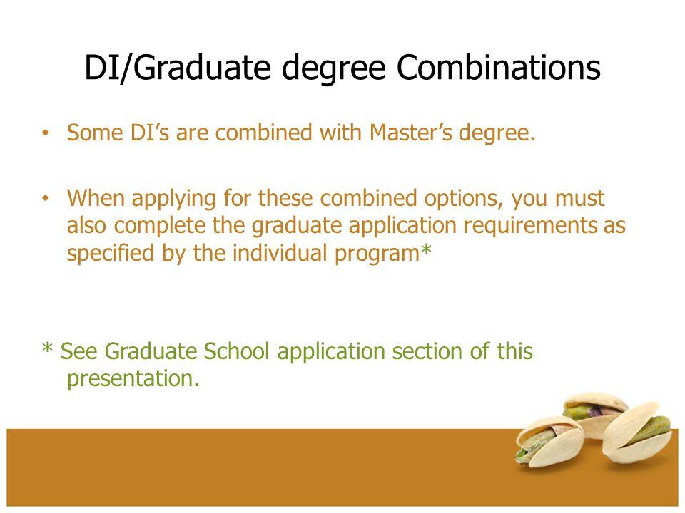 DI/Graduate degree Combinations Some DI's are combined with Master's degree.