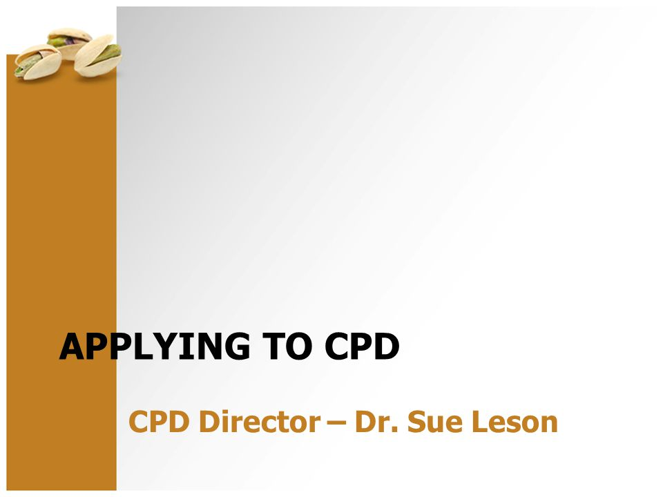 APPLYING TO CPD CPD Director – Dr. Sue Leson