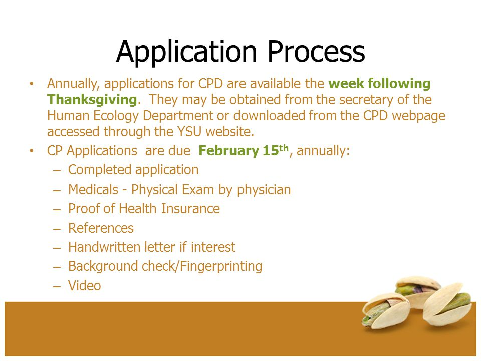 Application Process Annually, applications for CPD are available the week following Thanksgiving. They may be obtained from the secretary of the Human