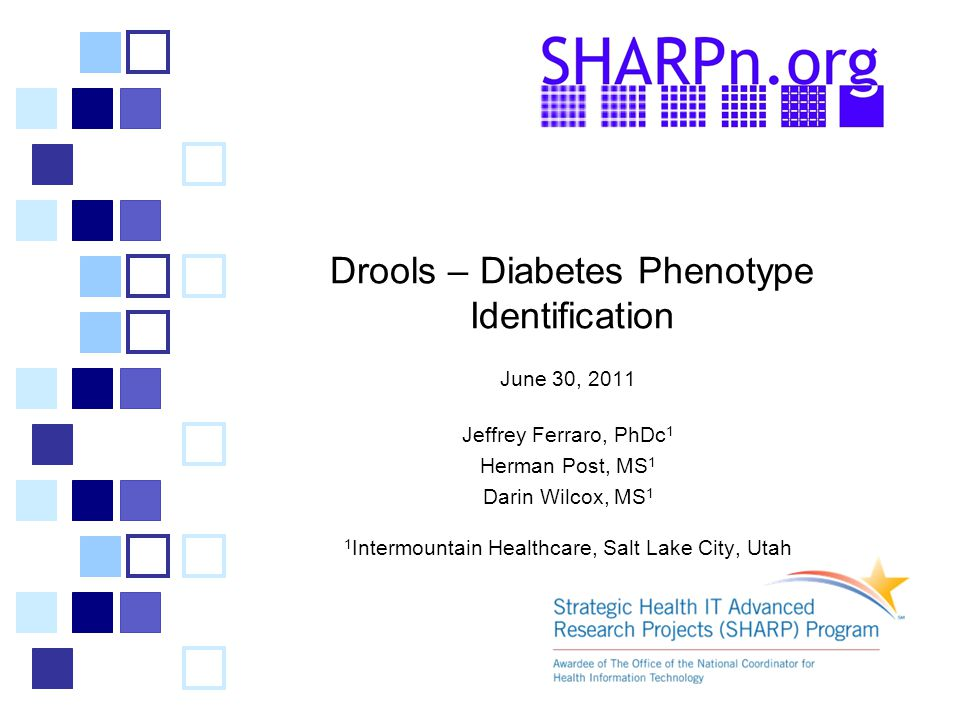 Drools – Diabetes Phenotype Identification June 30, 2011 Jeffrey Ferraro, PhDc 1 Herman Post, MS 1 Darin Wilcox, MS 1 1 Intermountain Healthcare, Salt Lake City, Utah