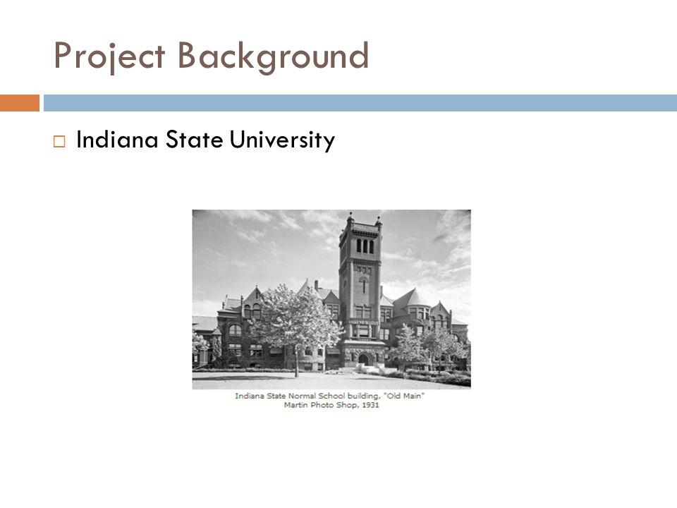 Project Background  Indiana State University