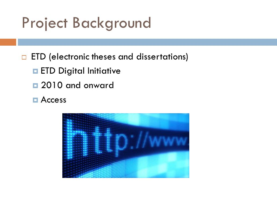Project Background  ETD (electronic theses and dissertations)  ETD Digital Initiative  2010 and onward  Access