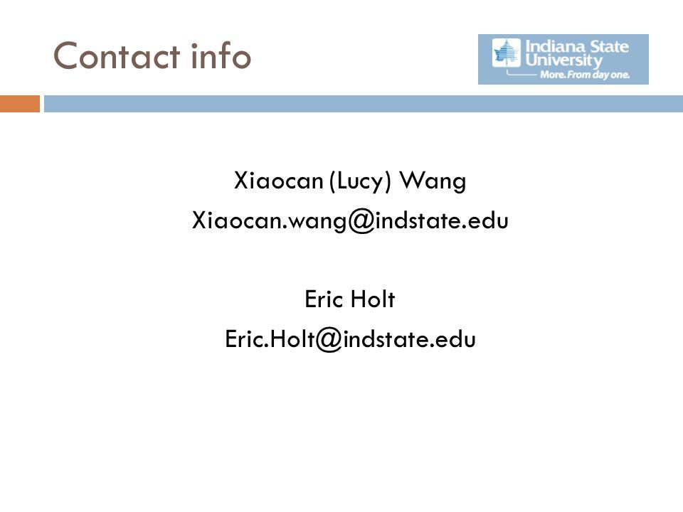 Contact info Xiaocan (Lucy) Wang Xiaocan.wang@indstate.edu Eric Holt Eric.Holt@indstate.edu