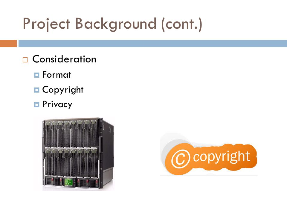 Project Background (cont.)  Consideration  Format  Copyright  Privacy