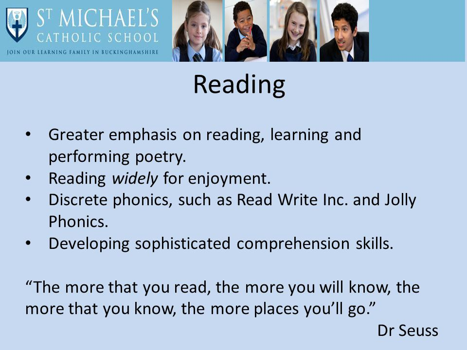 Reading Greater emphasis on reading, learning and performing poetry.