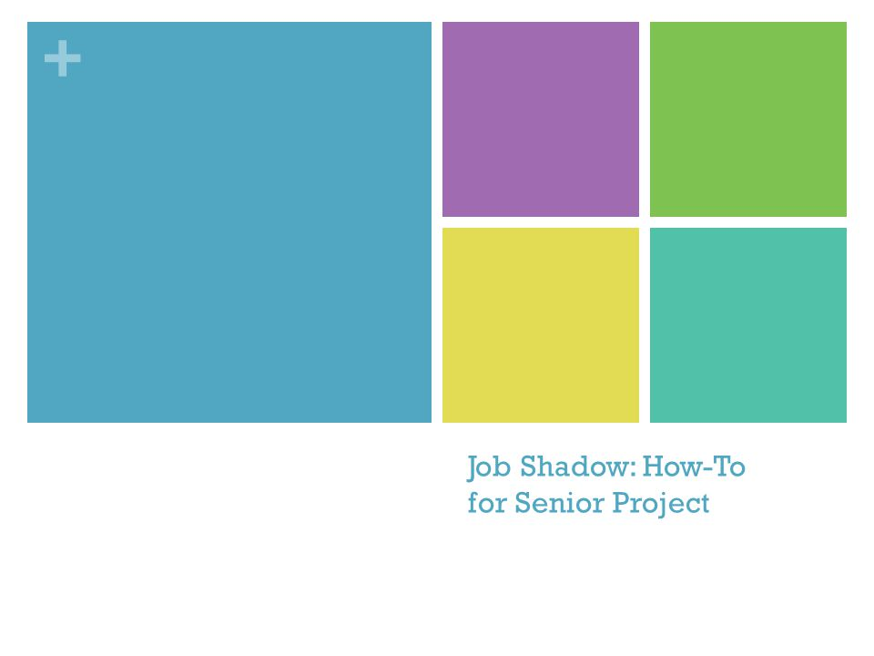 + Job Shadow: How-To for Senior Project
