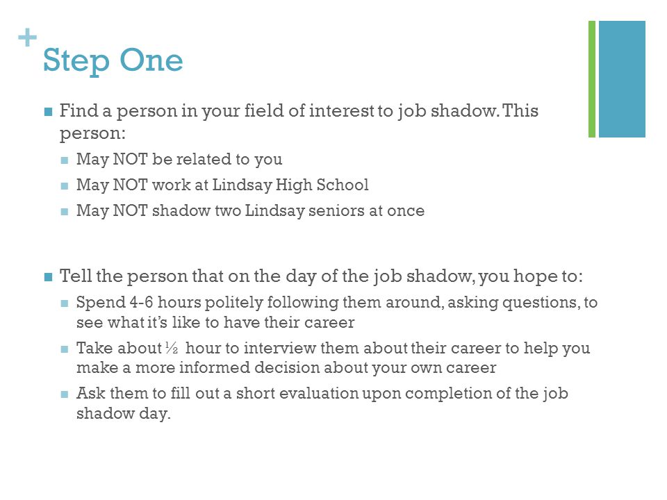 + Step Two: Prior to Job Shadow AT LEAST one week before your shadow, tell your LF so you are certain the job shadow is approved.