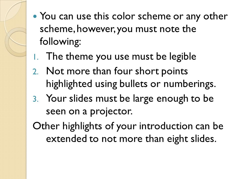 You can use this color scheme or any other scheme, however, you must note the following: 1. The theme you use must be legible 2. Not more than four sh