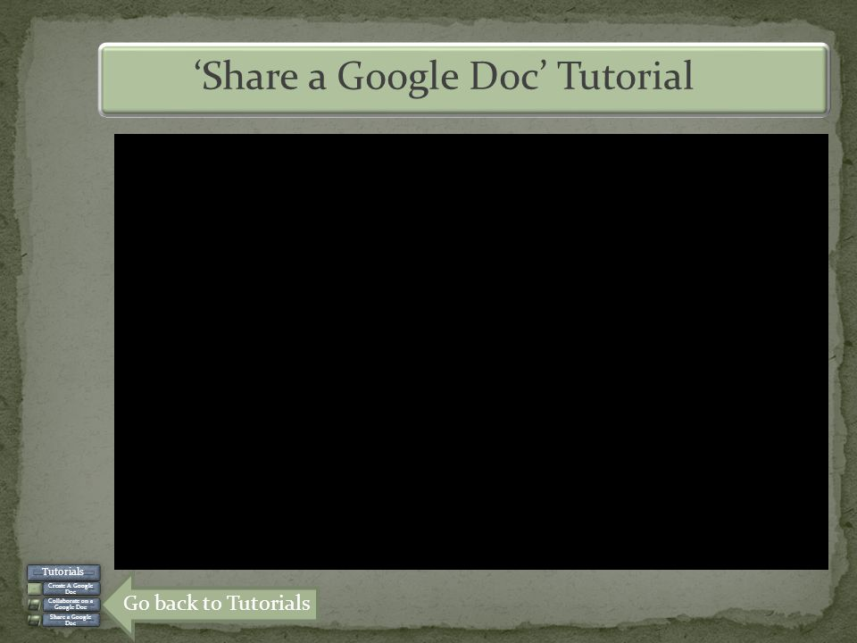 'Share a Google Doc' Tutorial Tutorials Create A Google Doc Collaborate on a Google Doc Share a Google Doc Go back to Tutorials