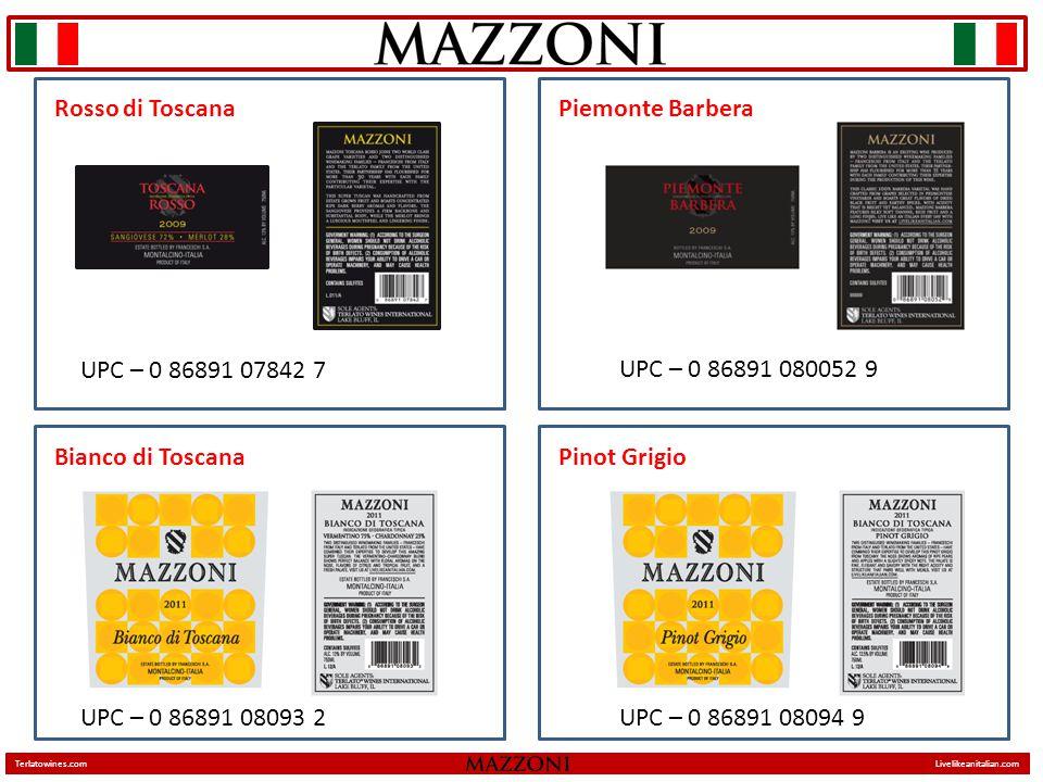 UPC – 0 86891 07842 7 UPC – 0 86891 080052 9 UPC – 0 86891 08093 2UPC – 0 86891 08094 9 Rosso di ToscanaPiemonte Barbera Bianco di ToscanaPinot Grigio Terlatowines.comLivelikeanitalian.com