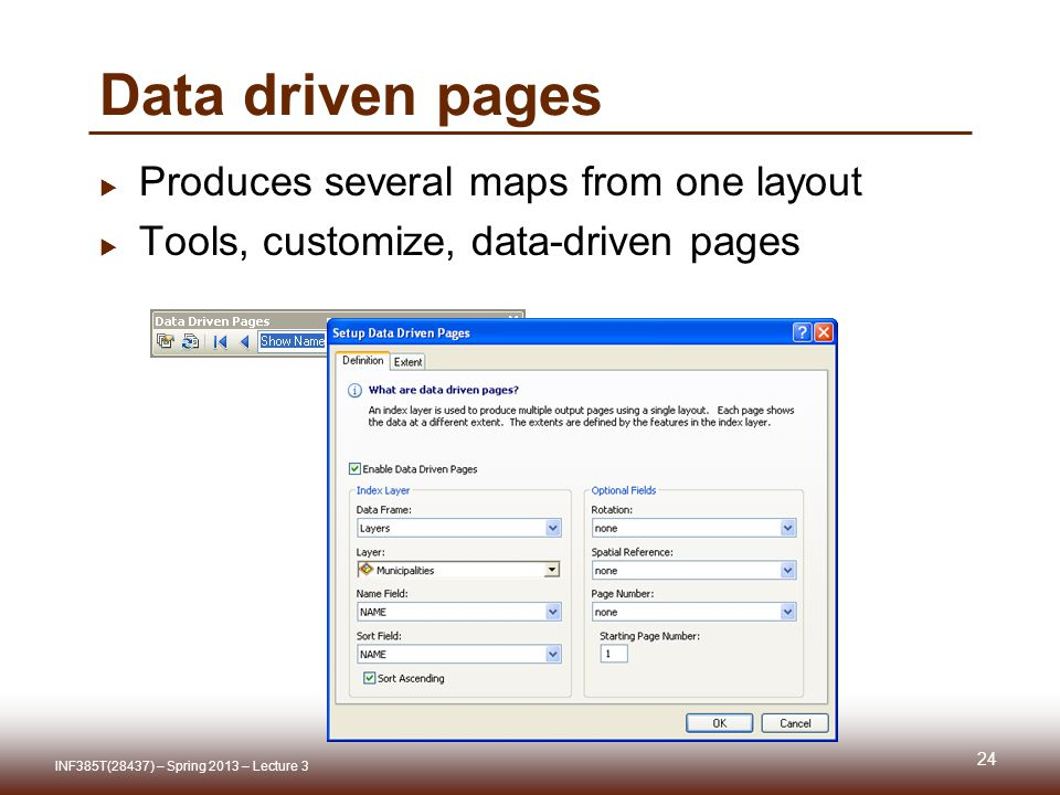 Data driven pages  Produces several maps from one layout  Tools, customize, data-driven pages 24 INF385T(28437) – Spring 2013 – Lecture 3