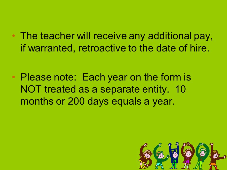 The teacher will receive any additional pay, if warranted, retroactive to the date of hire.
